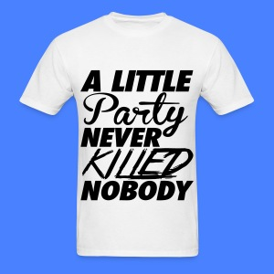 A Little Party Never Killed Nobody T-Shirts - Men's T-Shirt