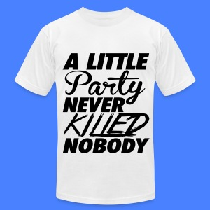 A Little Party Never Killed Nobody T-Shirts - Men's T-Shirt by American Apparel