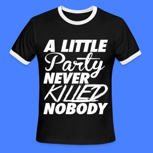 A Little Party Never Killed Nobody T-Shirts - Men's Ringer T-Shirt