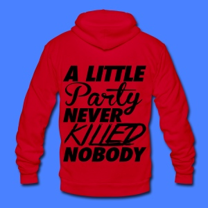 A Little Party Never Killed Nobody Zip Hoodies/Jackets - Unisex Fleece Zip Hoodie by American Apparel