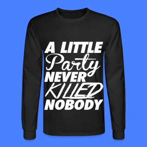 A Little Party Never Killed Nobody Long Sleeve Shirts - Men's Long Sleeve T-Shirt
