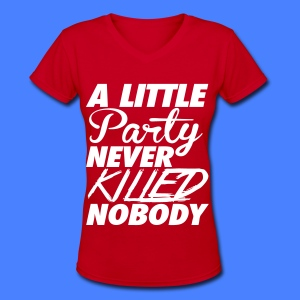 A Little Party Never Killed Nobody Women's T-Shirts - Women's V-Neck T-Shirt
