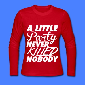 A Little Party Never Killed Nobody Long Sleeve Shirts - Women's Long Sleeve Jersey T-Shirt