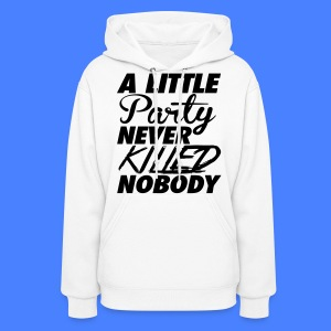 A Little Party Never Killed Nobody Hoodies - Women's Hoodie