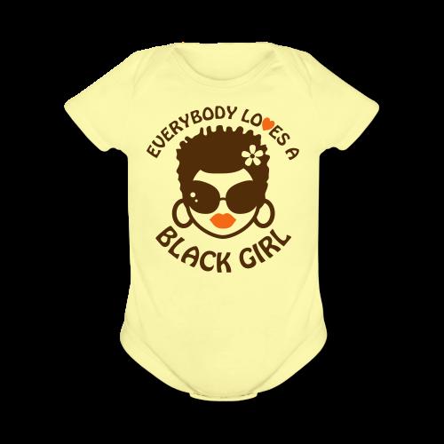 Everyone Loves a Black Girl Baby   - Organic Short Sleeve Baby Bodysuit