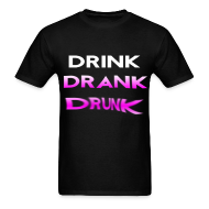T-Shirts ~ Men's T-Shirt ~ Drink Drank Drunk T Shirt