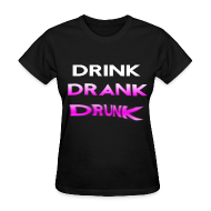 T-Shirts ~ Women's T-Shirt ~ Drink Drank Drunk Girls T Shirt