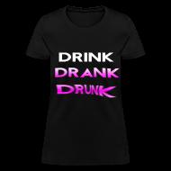 Women's T-Shirts ~ Women's T-Shirt ~ Drink Drank Drunk Girls T Shirt