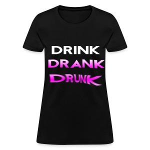 Drink Drank Drunk Girls T Shirt - Women's T-Shirt