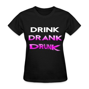 Drink Drank Drunk Girls T Shirt - Women's T-Shirt