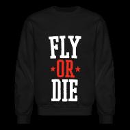 Long Sleeve Shirts ~ Crewneck Sweatshirt ~ Fly or Die Crewneck