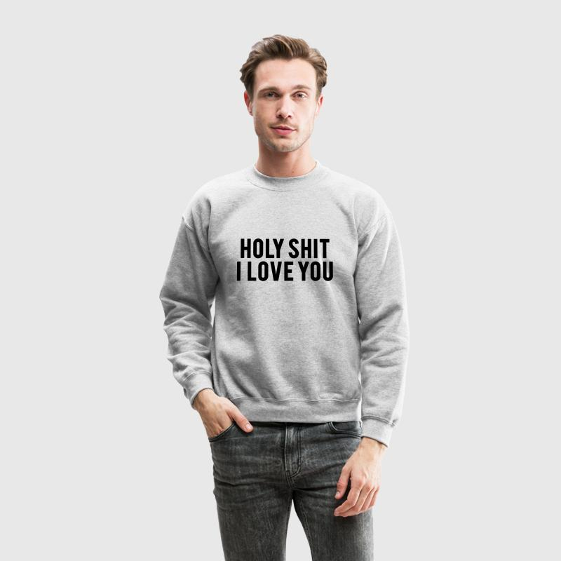 Holy shit I love you Long Sleeve Shirts - Crewneck Sweatshirt