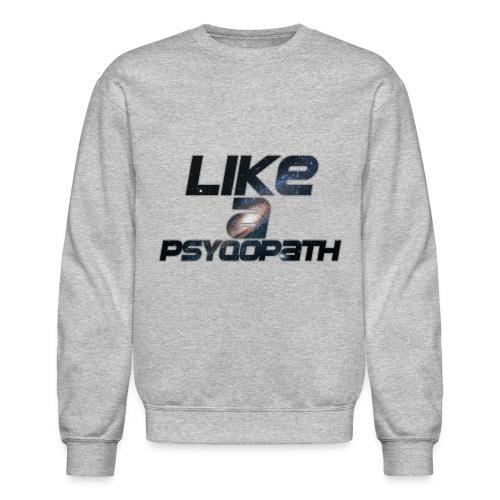 LIKE A PSYQOPATH Crewneck Sweatshirt - Crewneck Sweatshirt