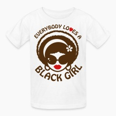 Everyone Loves a Black Girl Kid's Size Shirt