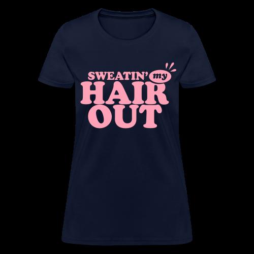 Sweatin' My Hair Out  - Women's T-Shirt