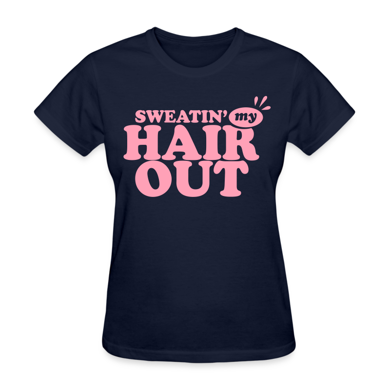 Sweatin' My Hair Out  - Women's T-Shirt