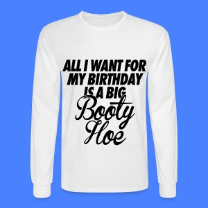 All I Want For My Birthday is a Big Booty Hoe Long Sleeve Shirts - Men's Long Sleeve T-Shirt