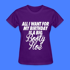 All I Want For My Birthday is a Big Booty Hoe Women's T-Shirts - Women's T-Shirt