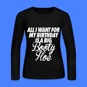 All I Want For My Birthday is a Big Booty Hoe Long Sleeve Shirts - Women's Long Sleeve Jersey T-Shirt