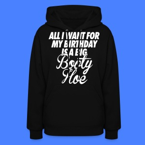 All I Want For My Birthday is a Big Booty Hoe Hoodies - Women's Hoodie