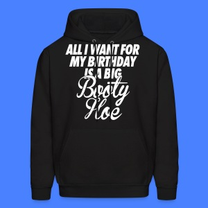 All I Want For My Birthday is a Big Booty Hoe Hoodies - Men's Hoodie