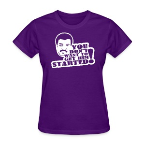 NDT -You Don't Want to Get Him Started - Women's T-Shirt