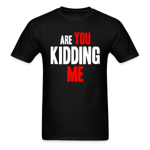 Are You Kidding Me - Men's T-Shirt