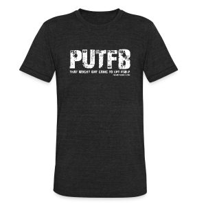 PUTB - Pick up the f-ing bar - Unisex Tri-Blend T-Shirt by American Apparel