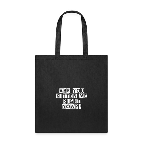 Tote Bag - are you kitten me right now? Tote Bag