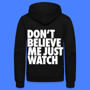 Don't Believe Me Just Watch Zip Hoodies/Jackets - Unisex Fleece Zip Hoodie by American Apparel