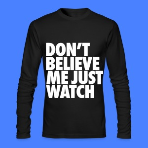 Don't Believe Me Just Watch Long Sleeve Shirts - Men's Long Sleeve T-Shirt by Next Level