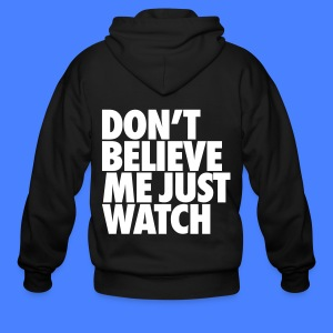 Don't Believe Me Just Watch Zip Hoodies/Jackets - Men's Zip Hoodie