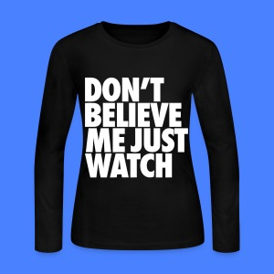 Don't Believe Me Just Watch Long Sleeve Shirts - Women's Long Sleeve Jersey T-Shirt