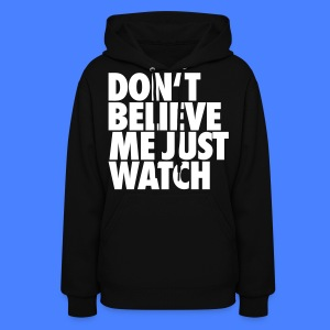 Don't Believe Me Just Watch Hoodies - Women's Hoodie