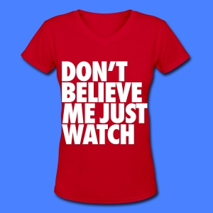 Don't Believe Me Just Watch Women's T-Shirts - Women's V-Neck T-Shirt