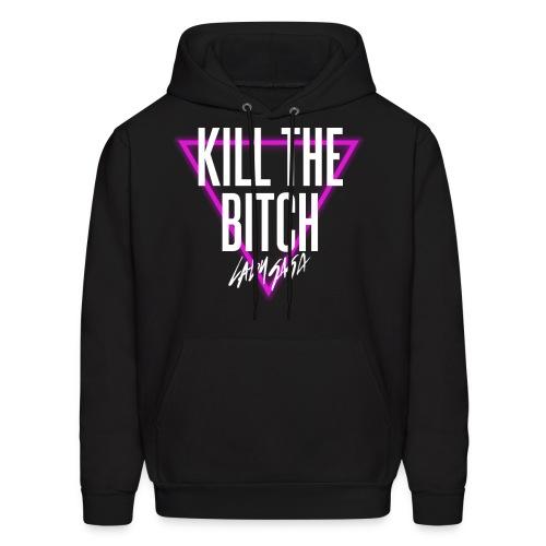 Kill the Bitch Hoodie - Men's Hoodie