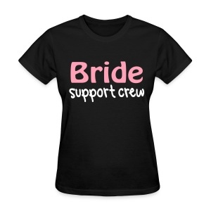 Bride Support Crew (Front) - Women's T-Shirt