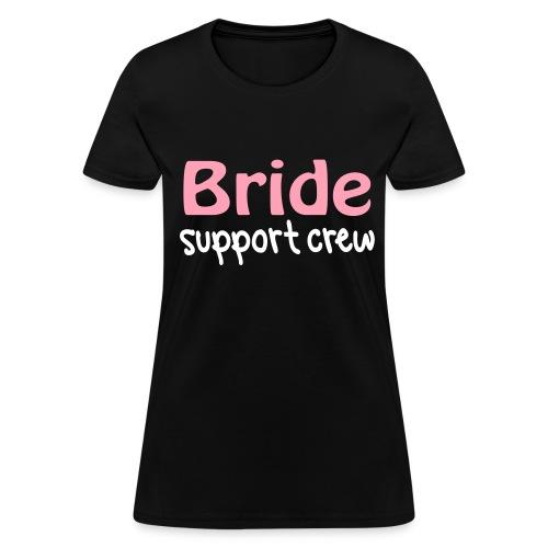 Bride Support Crew (Front) - Women's T-Shirt