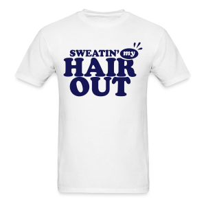Sweatin' My Hair Out - Dark Type - Men's T-Shirt