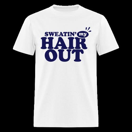 Sweatin' My Hair Out - Dark Type - Men's T-Shirt
