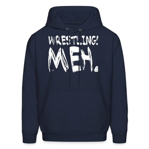 Wrestling Meh Hoodie - Men's Hoodie