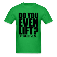 T-Shirts ~ Men's T-Shirt ~ DO YOU EVEN LIFT TEE - BLACK WRITING