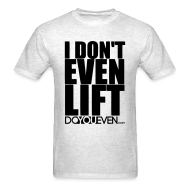 T-Shirts ~ Men's T-Shirt ~ I DON'T EVEN LIFT TEE - BLACK WRITING