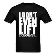 T-Shirts ~ Men's T-Shirt ~ I DON'T EVEN LIFT TEE - WHITE WRITING