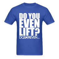 T-Shirts ~ Men's T-Shirt ~ DO YOU EVEN LIFT TEE - WHITE WRITING