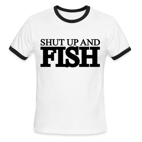 Shut Up and Fish - Men's Ringer T-Shirt