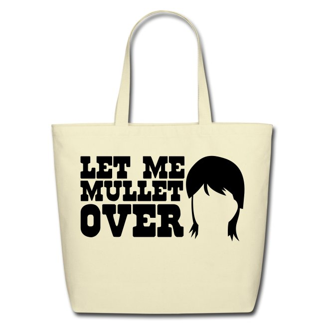 """Eco Friendly Tote """"Let Me Mullet Over"""""""