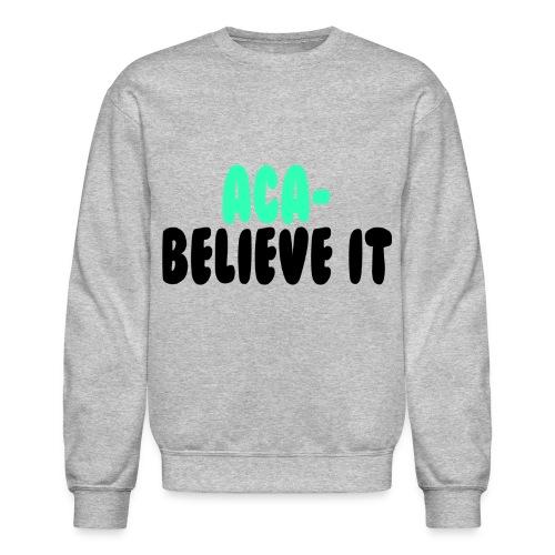 Aca-Believe It! - Crewneck Sweatshirt