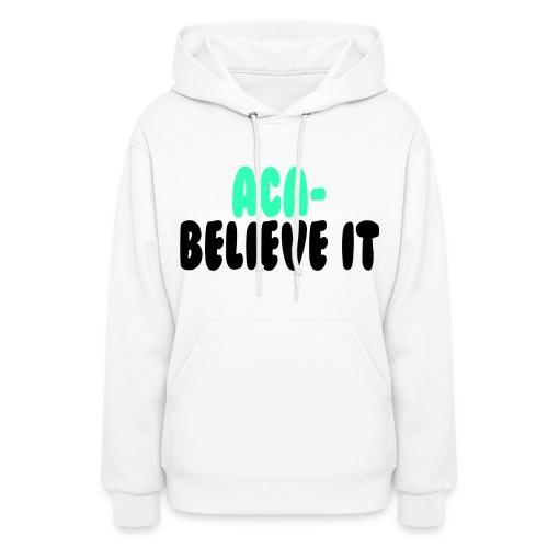 Aca-Believe It! - Women's Hoodie