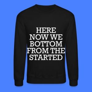 Started From The Bottom Now We Here Long Sleeve Shirts - Crewneck Sweatshirt